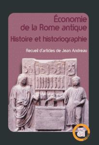 Accès au livre Economie de la Rome antique. Histoire et historiographie. Recueil d'articles de Jean Andreau
